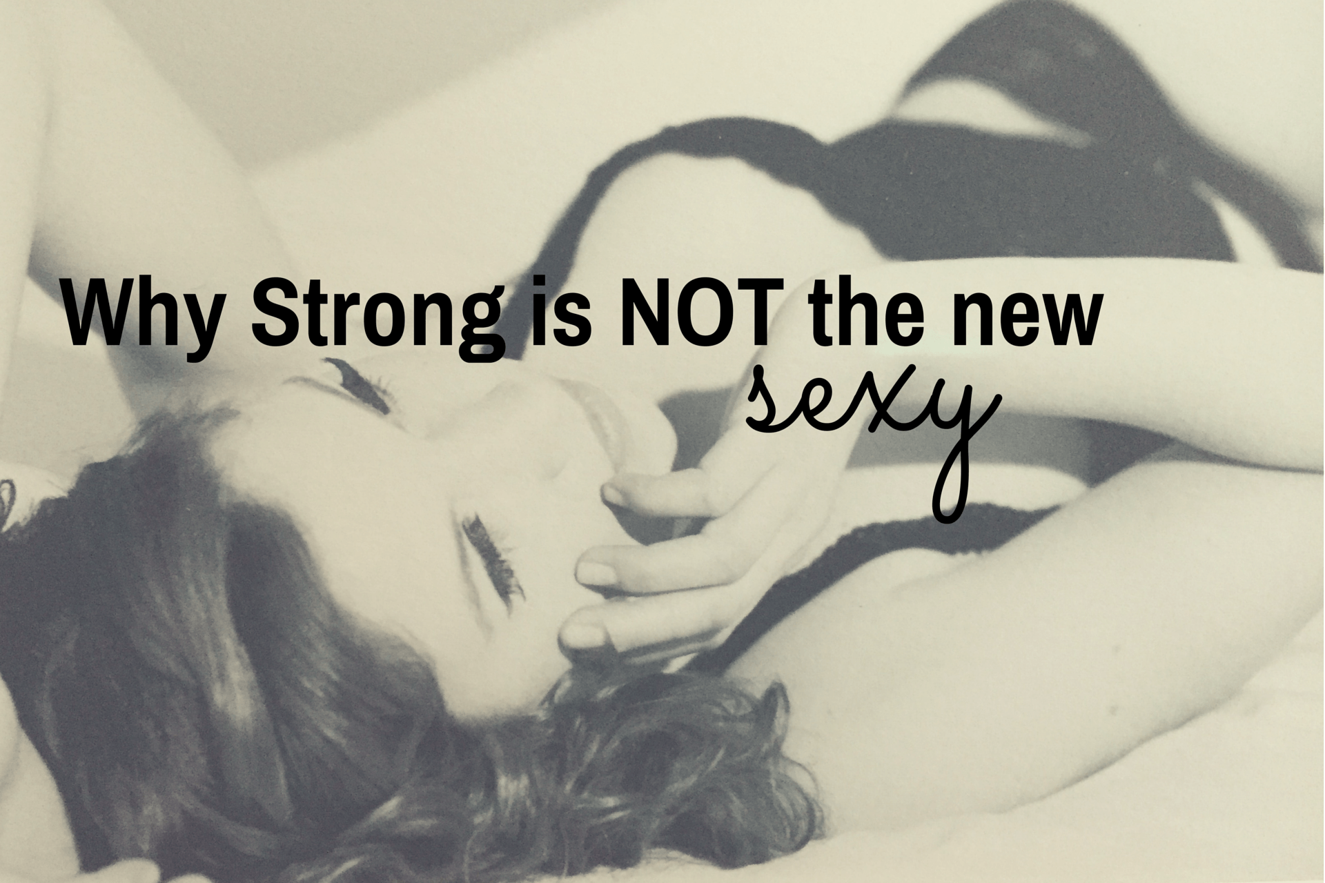 Why Strong is NOT the New Sexy