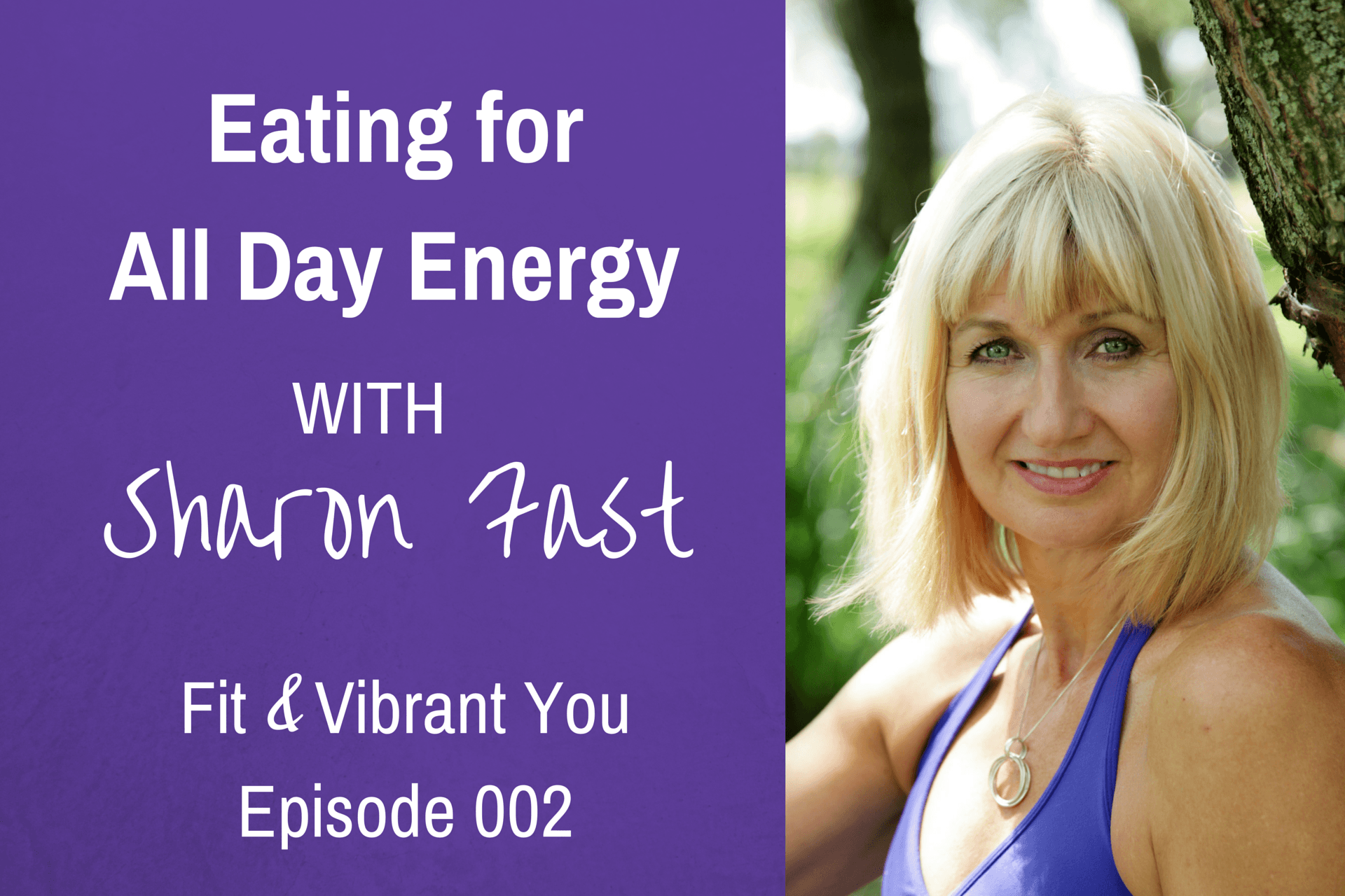 FVY 002: Eating for All Day Energy with Sharon Fast
