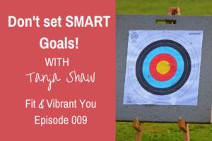 FVY 009: Why you should not set SMART goals