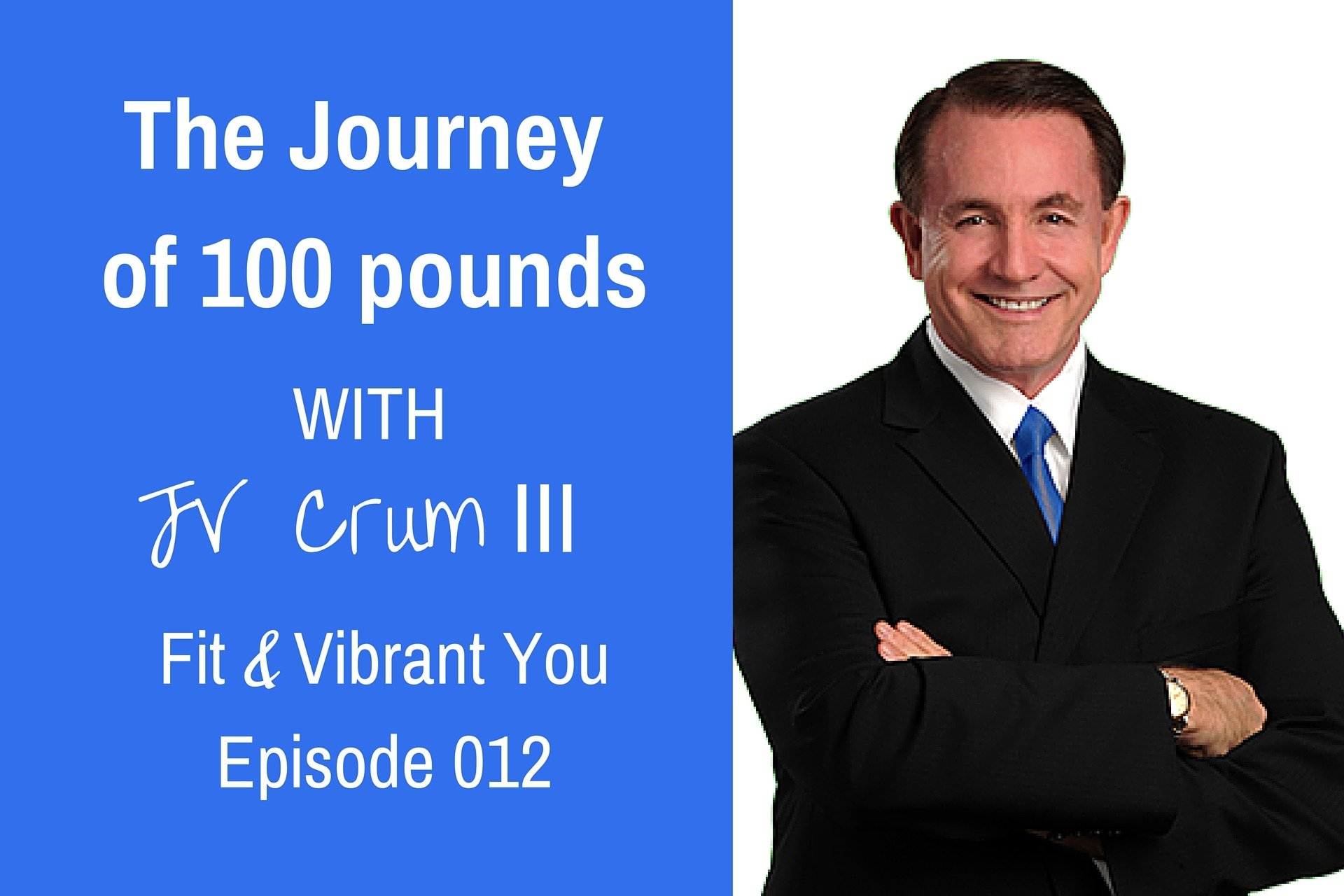 FVY 012: The Journey of 100 pounds with JV Crum III