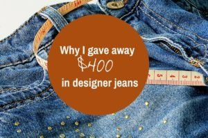 Why I gave away $400 in designer jeans