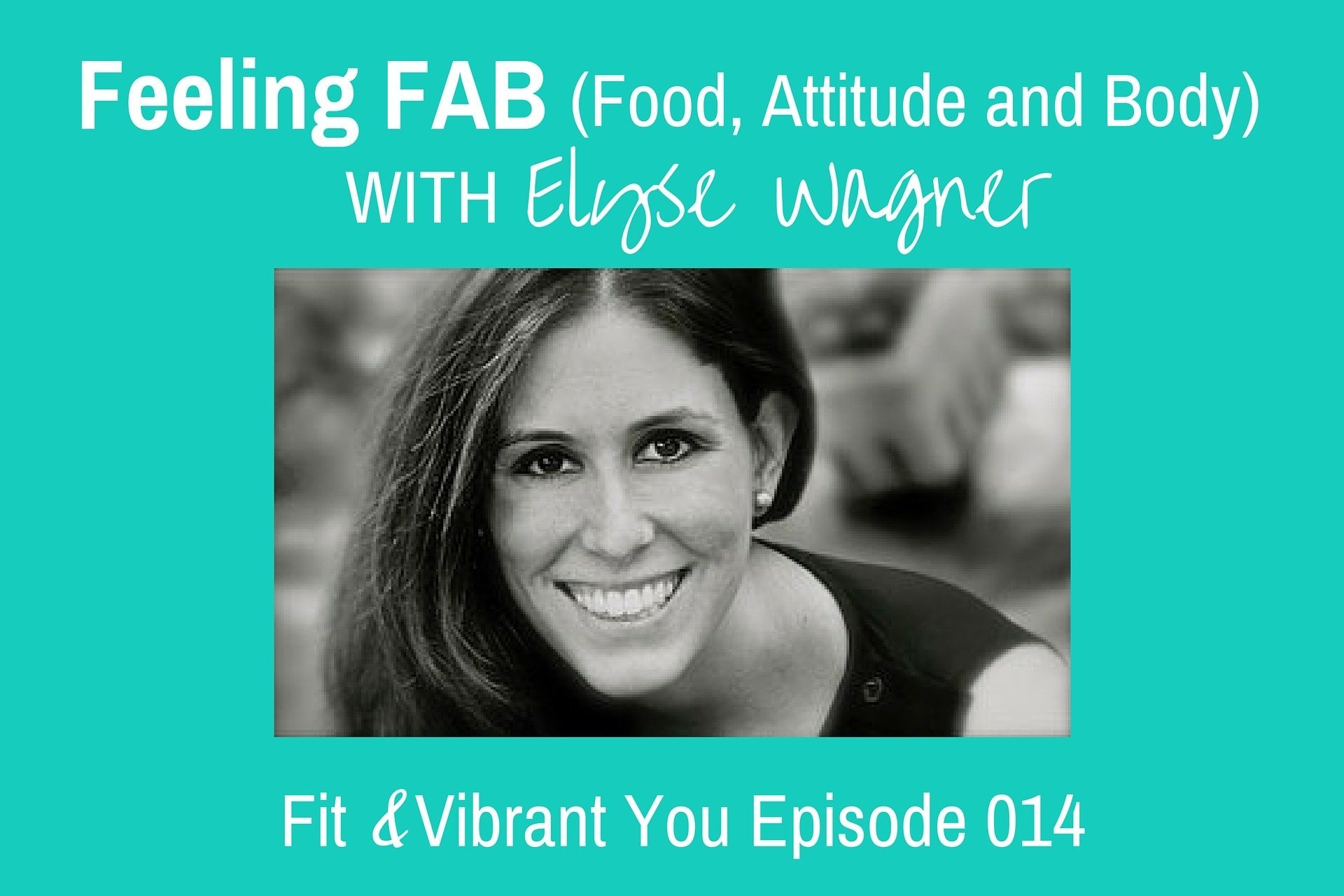 FVY 014: Feeling FAB with Elyse Wagner
