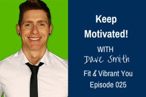 FVY 025: How to Keep Motivated with Dave Smith