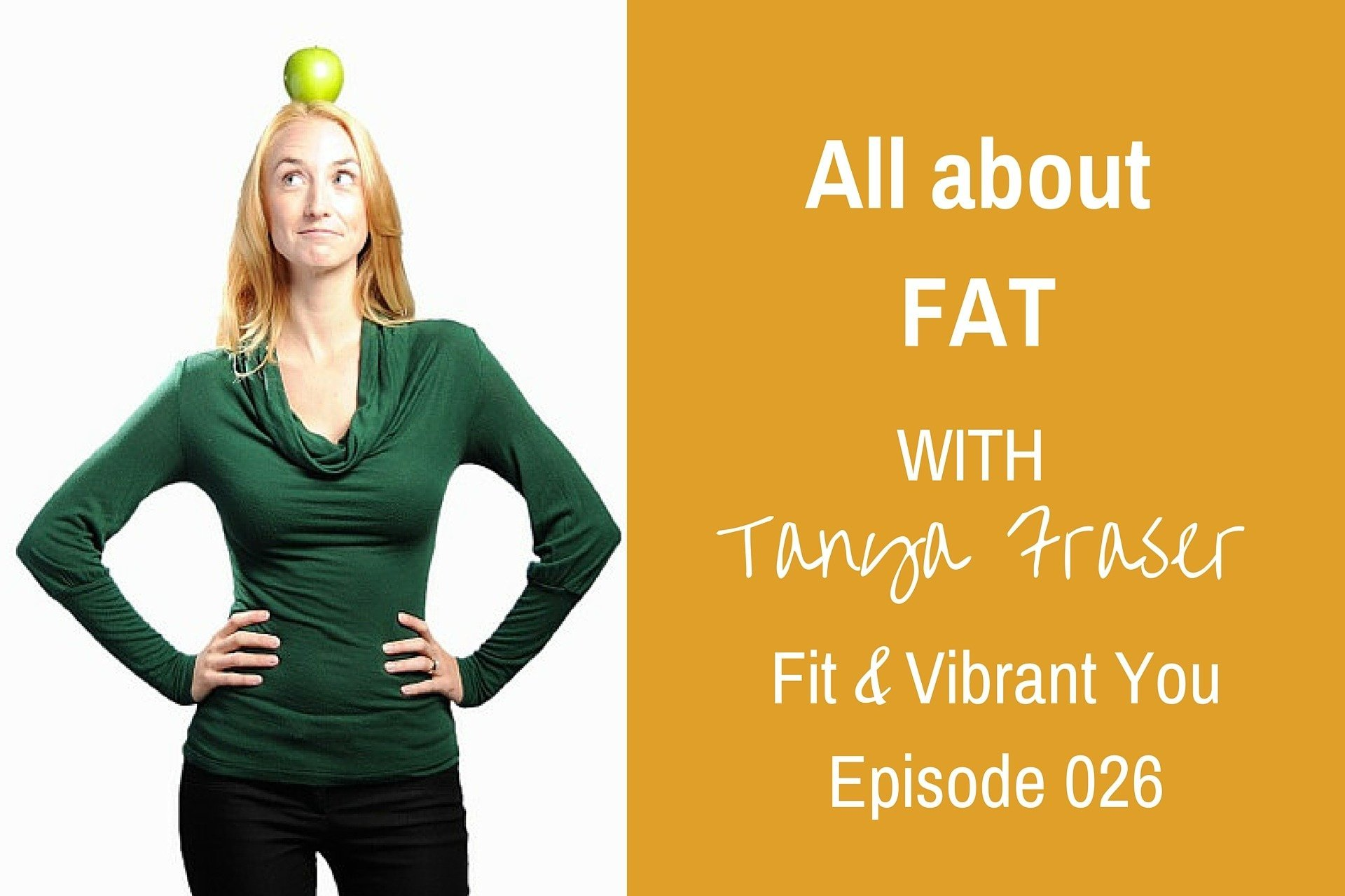 FVY 026: All about Fat with Tanya Fraser