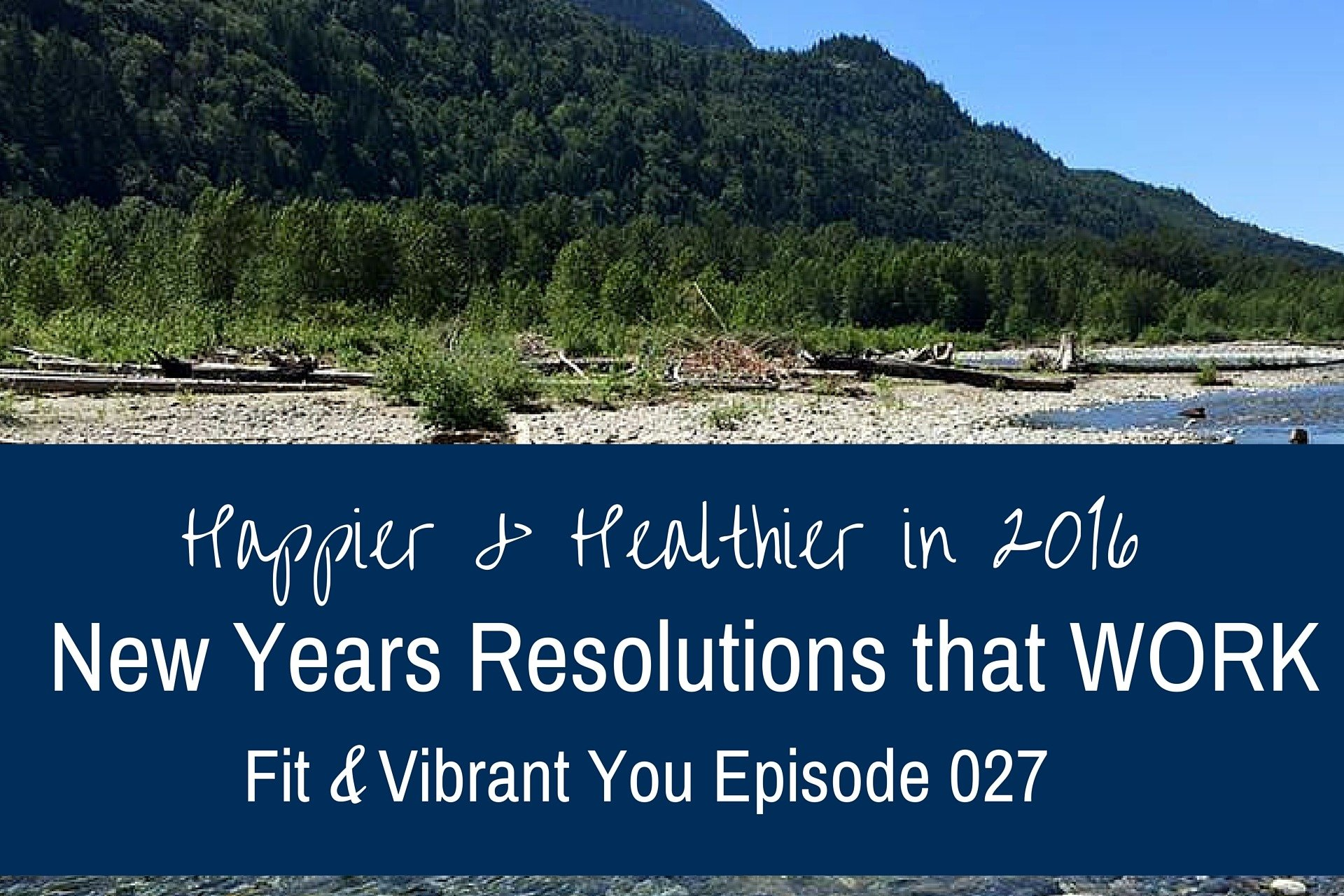 FVY 027: Healthier & Happier: New Years Resolutions that Work