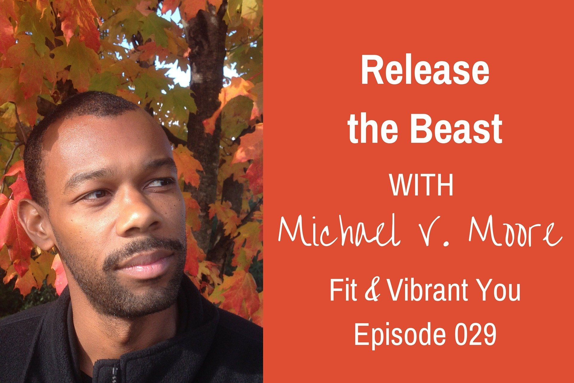 Read more about the article FVY 029: Release the Beast with Michael V. Moore