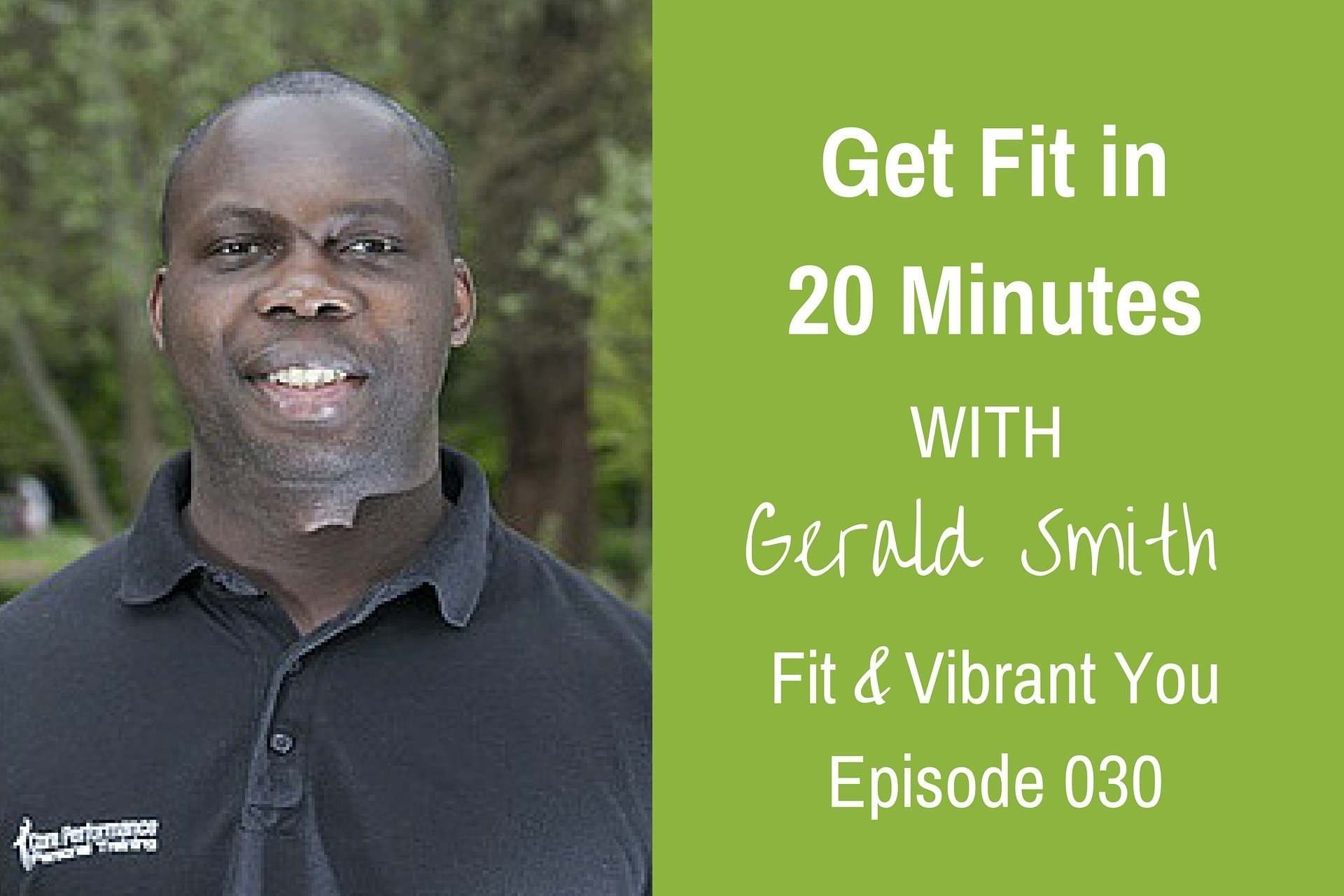 FVY 030: Get Fit in 20 Minutes with Gerald Smith
