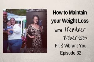 FVY 032: Maintain your Weight Loss with Heather Robertson