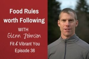 FVY 36: Food Rules worth Following with Glenn Johnson