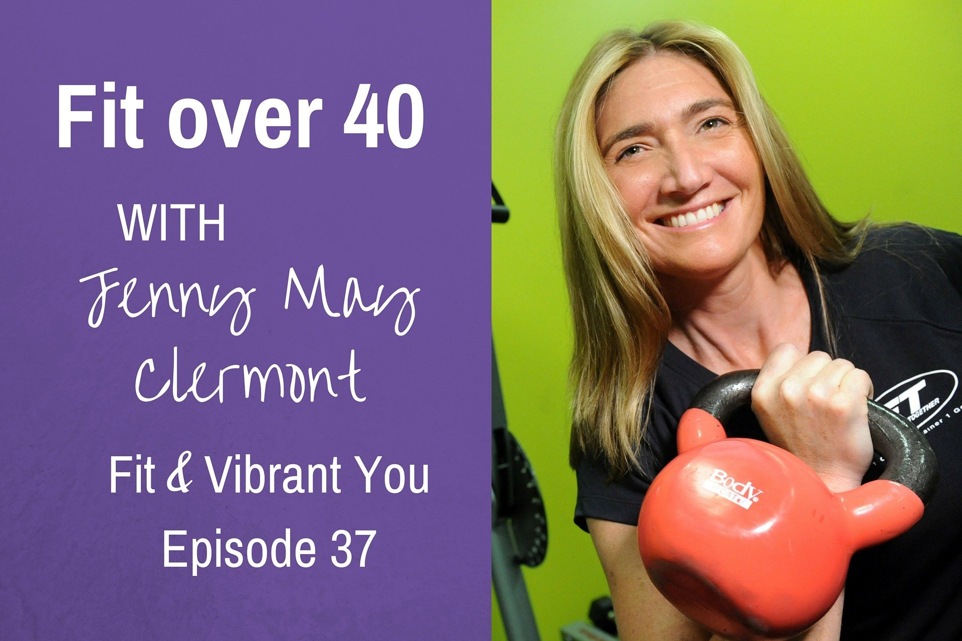 FVY 37: Fit over 40 with Jenny May Clermont