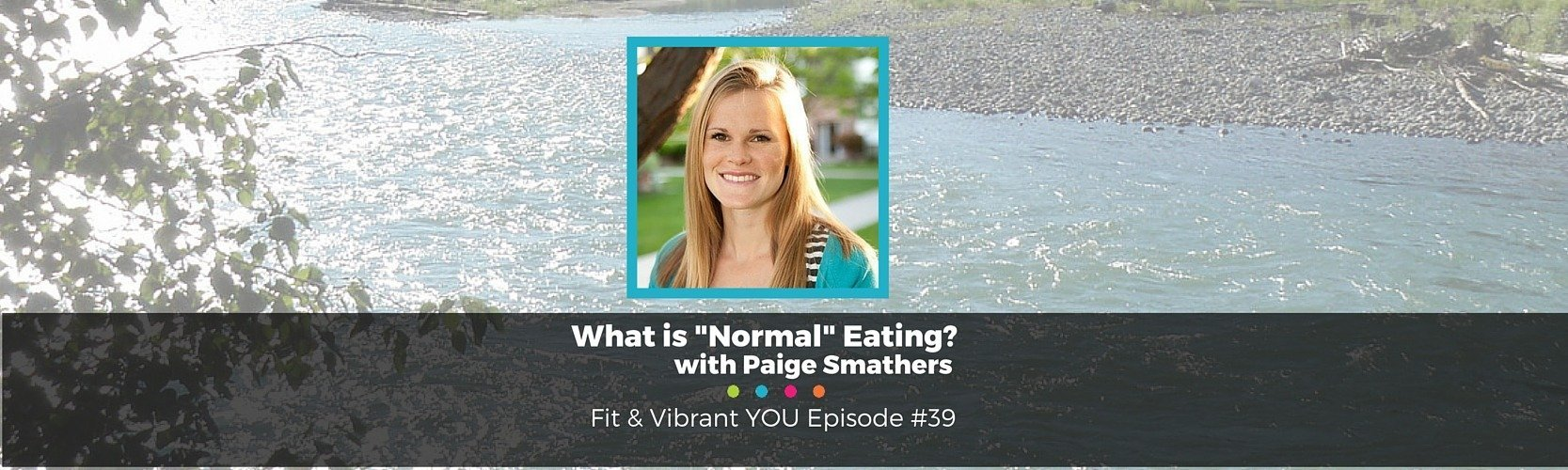 """FVY 39: What is """"Normal"""" Eating? with Paige Smathers"""