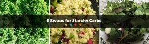 6 Swaps for Starchy Carbs