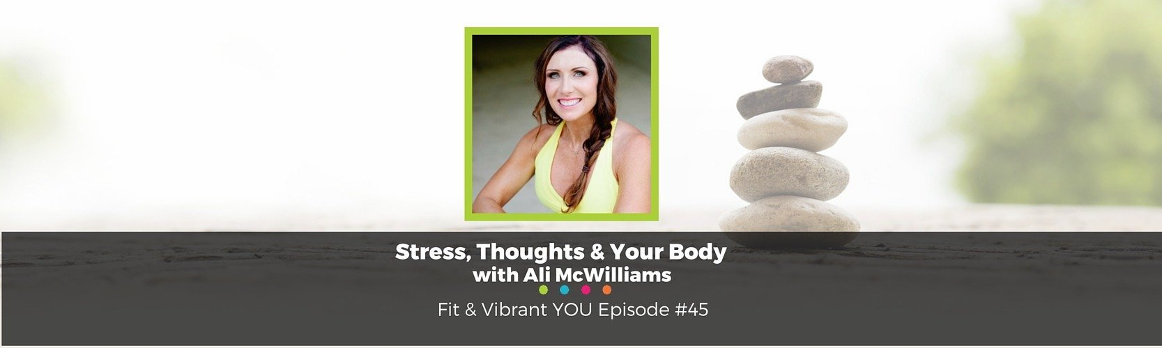 FVY 45: Stress, Thoughts & Your Body with Ali McWilliams