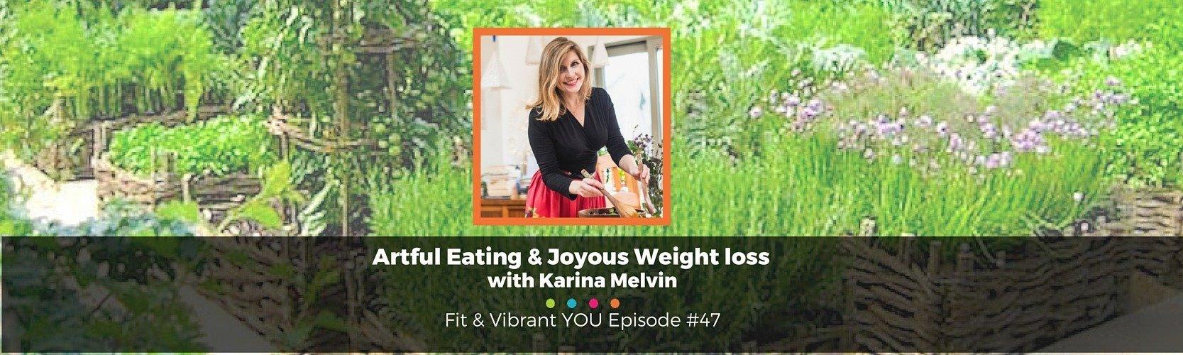 FVY 47: Artful Eating and Joyous Weight Loss with Karina Melvin