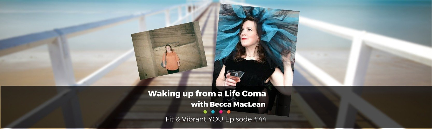 FVY 44: Waking up from a Life Coma with Becca MacLean