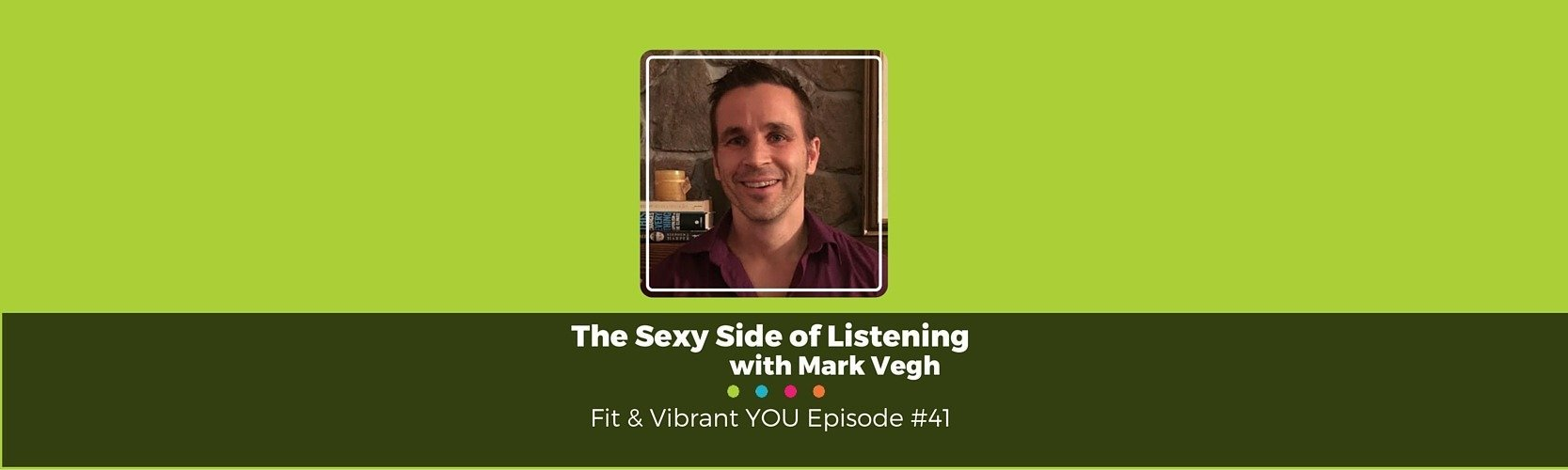 FVY 41: The Sexy Side of Listening with Mark Vegh