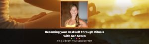 FVY 59: Becoming Your Best Self Through Daily Rituals with Ann Green