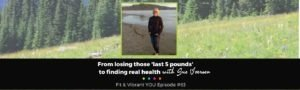 """FVY 63: From Losing those """"Last 5 Pounds"""" to Finding Real Health with Sue Iversen"""