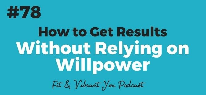 You are currently viewing FVY 78: How to Get Results without Relying on Willpower