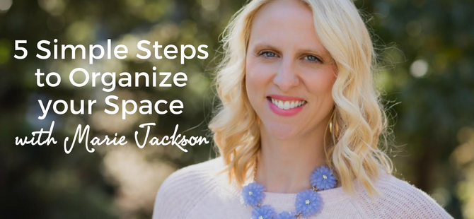 FVY 105: 5 Simple Steps to Organize your Space + Transform your Life