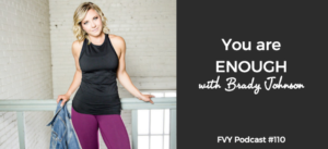 FVY 110: You are ENOUGH with Brady Johnson