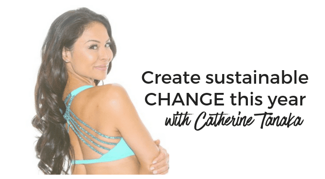 FVY 112: Create sustainable CHANGE this Year with Catherine Tanaka