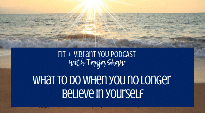You are currently viewing What to Do When You Stop Believing in Yourself (FVY 122)