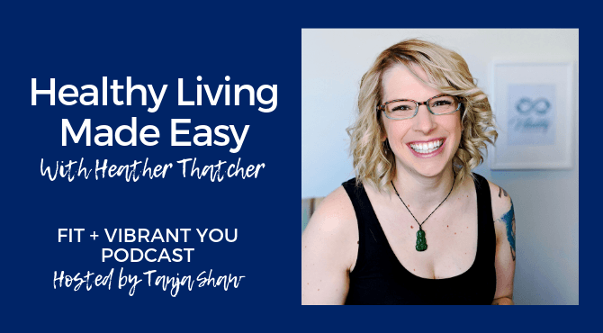 Healthy Living Made Easy with Heather Thatcher (FVY 128)