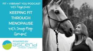 Keeping Fit Through Menopause with Jenny May Clermont (FVY 134)