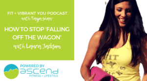 "How to Stop ""Falling Off the Wagon"" with Laura Jackson (FVY 135)"