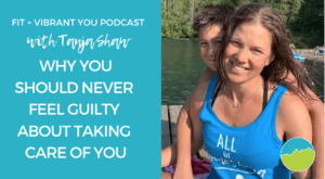 Why you should NEVER feel guilty about taking care of YOU (FVY 144)