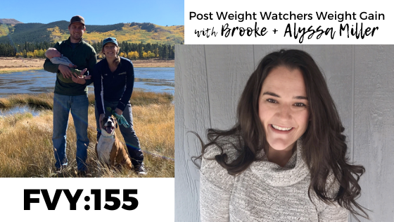Post Weight Watchers Weight Gain: What do I do? With Brooke + Alyssa Miller: FVY155