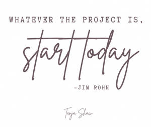 Whatever the Project, Start Today
