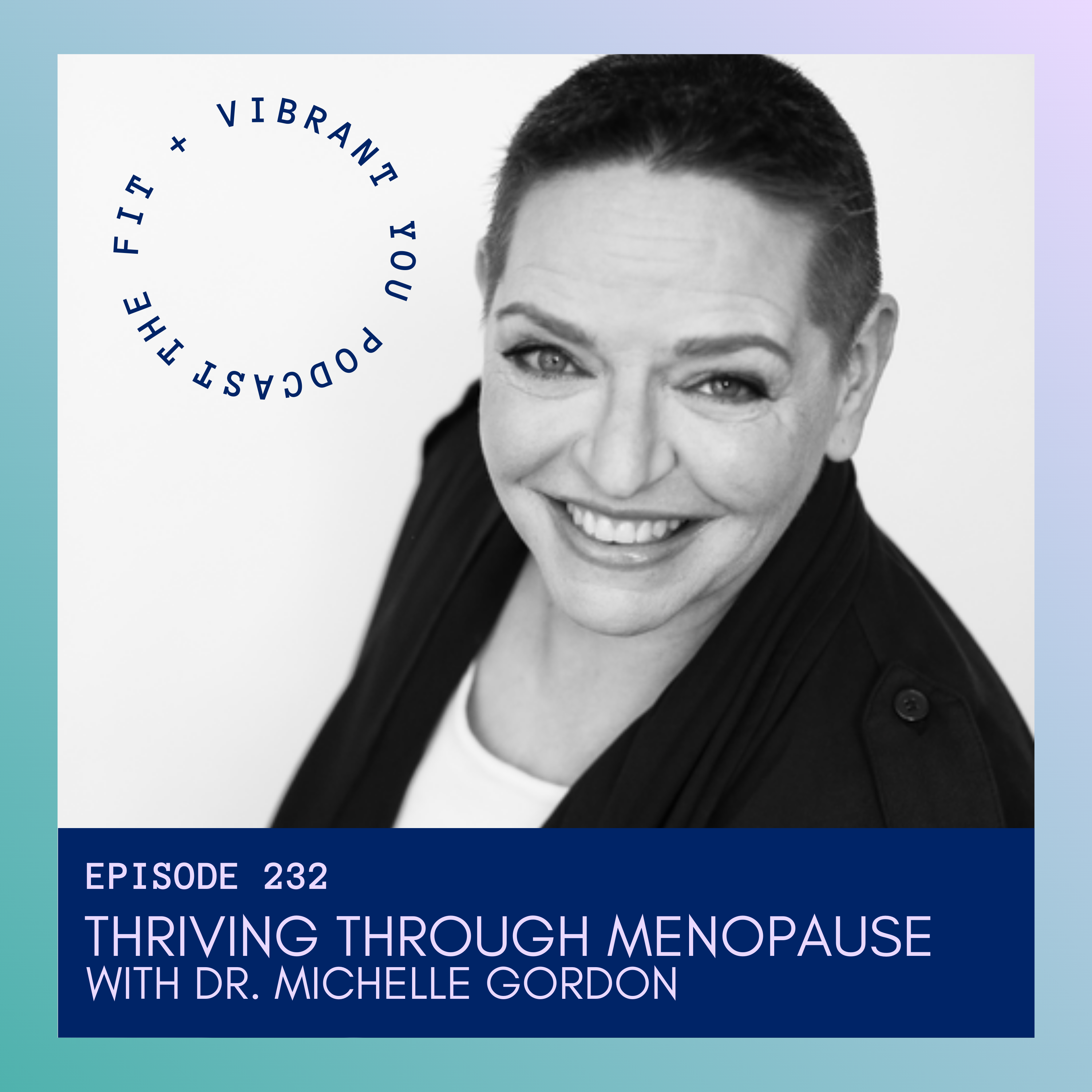 Thriving Through Menopause with Dr. Michelle Gordon: FVY232