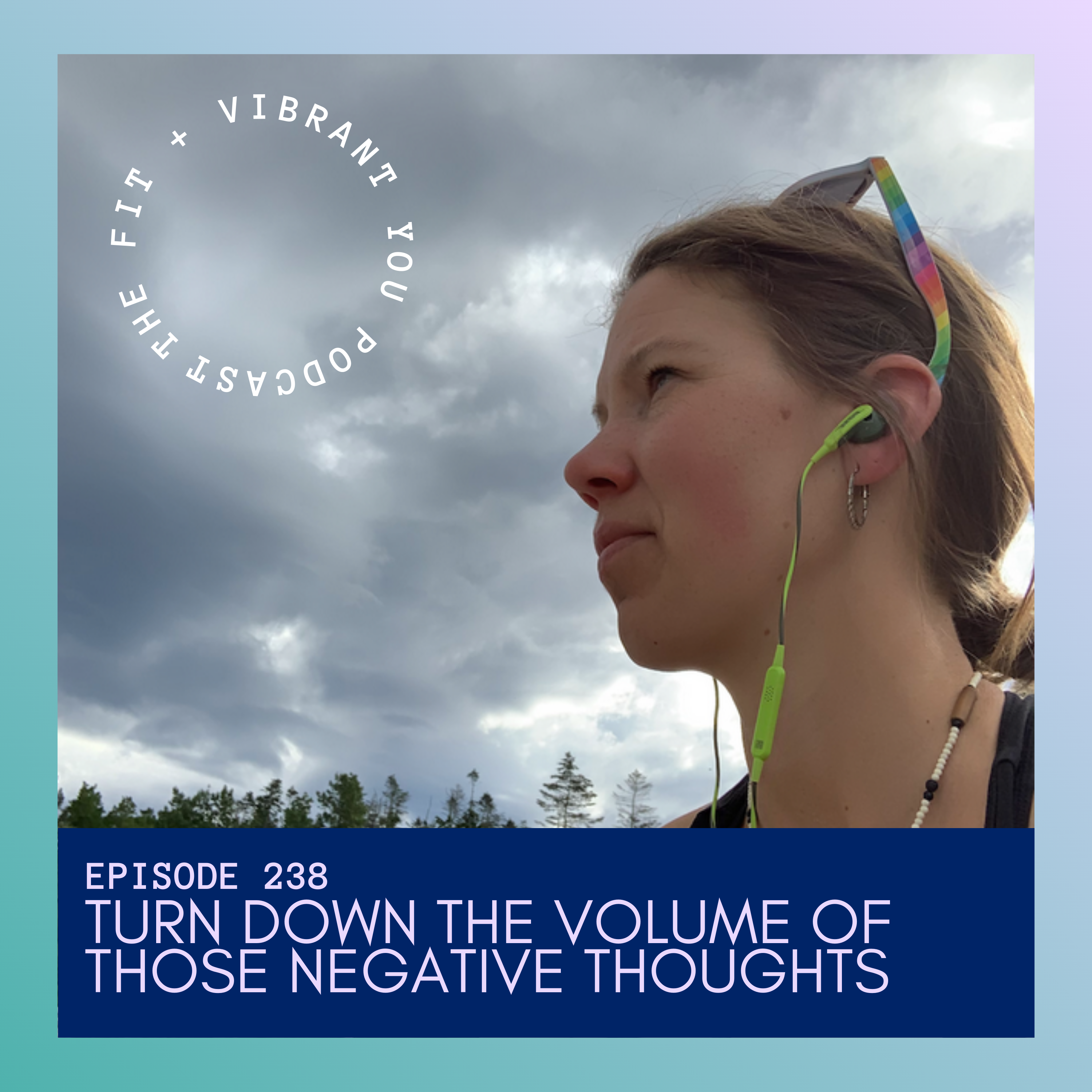 How to Turn Down the Volume of Those Negative Thoughts: FVY238