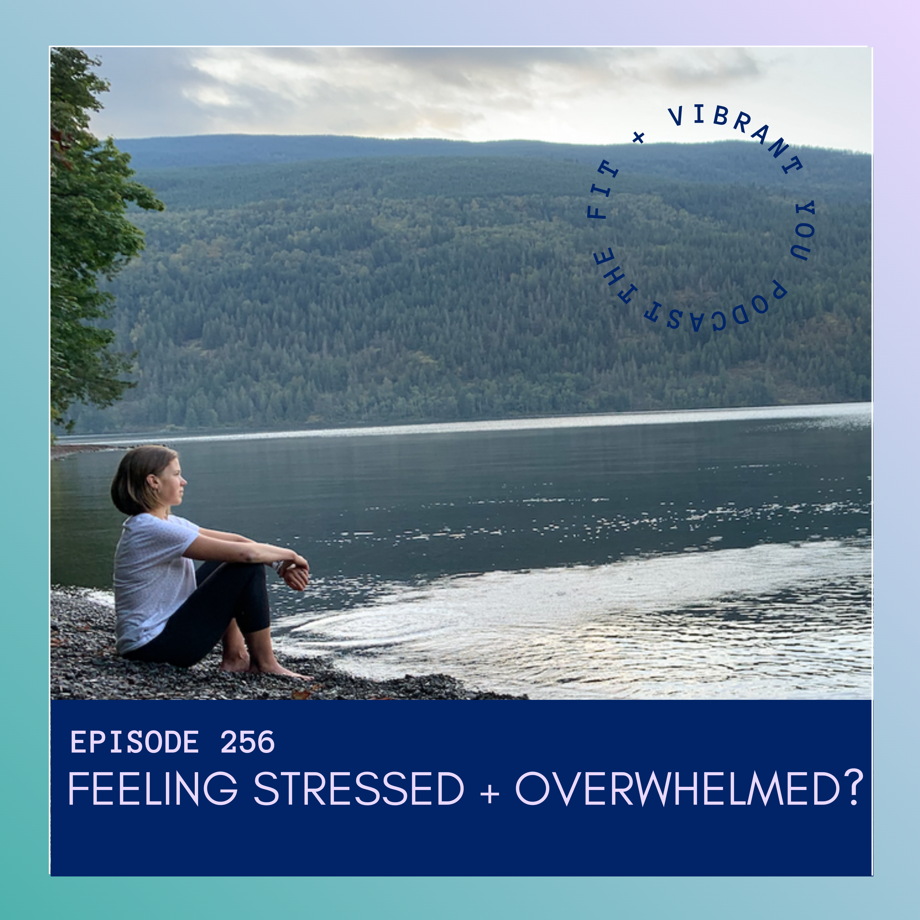 You are currently viewing Feeling Stressed and Overwhelmed? Listen In: FVY256